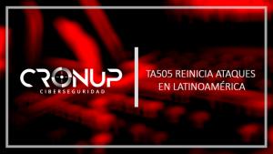 TA505 reinicia ataques en Latinoamérica